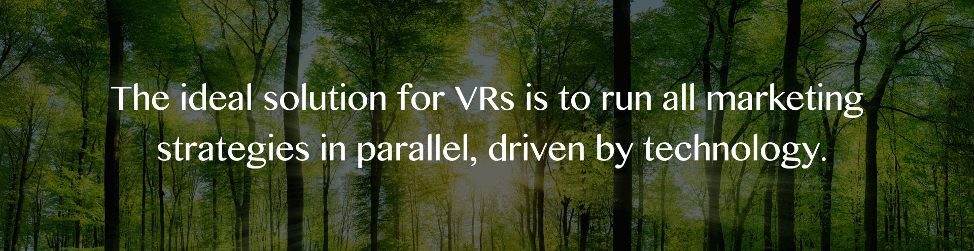 the ideal solution for VRs is to run all marketing strategies in parallel, driven by technology