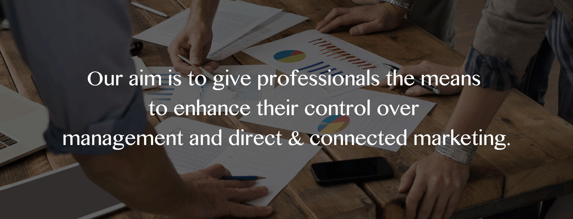 our aim is to give professionals the means to enhance their control over management and direct connected marketing
